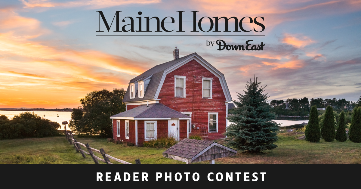 Maine Homes By Down East Reader Photo Contest
