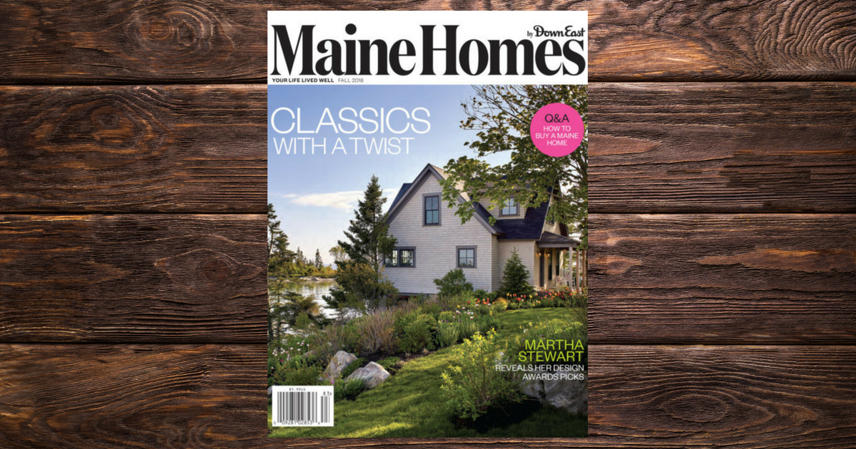 The Inaugural Issue Fall 2018 Maine Homes By Down East