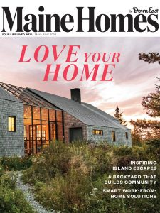 Maine Homes by Down East Magazine May/June 2020